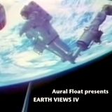 Aural Float presents Earth Views IV