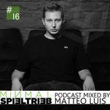 minimal spieltrieb podcast #16 mixed by matteo luis