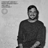 Constant Circles Radio 060 with Just Her & Landikhan
