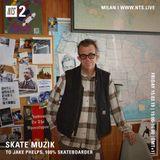 Skate Muzik: To Jake Phelps - 15th March 2019