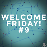 Welcome Friday #9