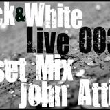 Black & Wihte Live 003 .. Guest Mix ( John Attia )