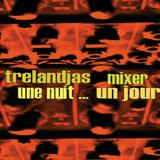UNE NUIT ...UN JOUR TRELANDJAS MIXER  DJ SET