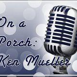 On a Porch with Ken Mueller