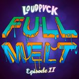 LOUDPVCK - FULL MELT EPISODE II - 02.07.2013 - 02.07.2013