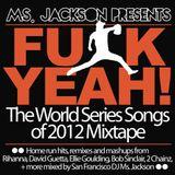 "Ms. Jackson Presents ""FUCK YEAH! The World Series Songs of 2012 Mixtape"""