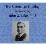 """The Science of Healing"" sermon by John G. Lake Pt. 3"