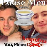 Loose Men - You, Me & A Cup of Tea (29/03/16)