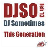 DJSomtimes – February 2013. This Generation