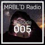 MRBL'D Radio Episode 005
