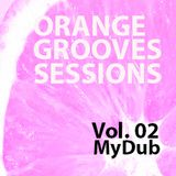 The Orange Grooves Sessions Vol.02 MyDub