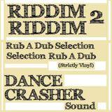 'RIDDIM 2 RIDDIM'... Rub a Dub selection by DANCE CRASHER Sound