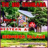 BIG ENCHILADA 85: Redneck Palace