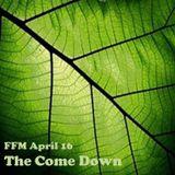 FFM April 2016 - The Come Down