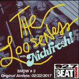 THE LOOSENESS with NICKFRESH - Episode #3 - 02/22/2017
