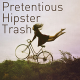 Pretentious Hipster Trash - Back Catalogue #1 (23/3/2011)