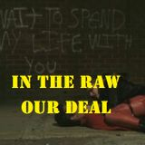 In The Raw- Our Deal