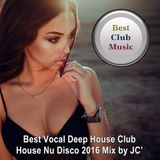 Best Club Music ♦ Best Vocal Deep House Club House Nu Disco 2016 Mix ♦ Mixed by JC' HOUSE