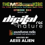 THE METAMORPHOSIS VIBE HOSTED BY AESIS ALIEN - EPISODE 040 - SPECIAL SET DIGITAL NATURE REC.