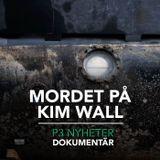 Mordet på Kim Wall - P3 Nyheter Dokumentär