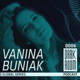Vanina Buniak@DARK ROOM- Podcast Global series 0006
