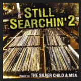 The Silver Child & MSA Still Searchin' Vol 2