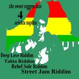 The-sweet-reggea-mix 4 Selekta Naphta(Deep Love Riddim,Tabia Riddim PRT1,Rebel Sole Riddim,Street Ja