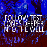Follow Test Tones Deeper Into The Well (1:19:28)