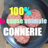 100% CONNERIES - La cause animale & autres délires - émission la pierre du bonheur radio-mega.com