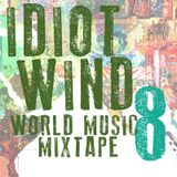 Idiot Wind World Music Mixtape #8