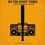 Do The Right Thing : A DJ Akasha Joint