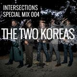 INTERSECTIONS SPECIAL MIX - 004 - THE TWO KOREAS - OCTOBER 28 - 2015