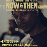The Now & Then Show #004-DJ IV League-(Please Repost or Share)