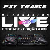 Dj Edkarlos Live Mix - PodCast #035 - Psy Trance