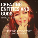 Creating entities and gods with Magda Knight : Spiritual Alchemy Show