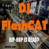 DJ FlashCAT - MIXTAPE#1 HIP-HOP IS DEAD?