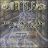 Quiet Please - Bring Me To Life (08-10-47)