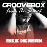 Groovebox - From The Streets June (Special Guest) Mike Newman