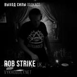 Vykhod Sily Podcast - Rob Strike Guest Mix
