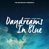 DAYDREAMS IN BLUE 012: AMBIENT + VOCAL CHILLOUT
