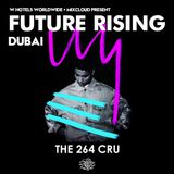 The 264 Cru :  FUTURE RISING Dubai - W Hotels & Mixcloud