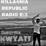 KILLA4NIA REPUBLIC RADIO Episode 3 FT KWYATT