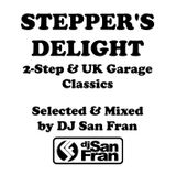 STEPPER'S DELIGHT - 2-Step & UK Garage Classics Mixed by DJ SAN FRAN