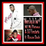 Where Dey Do That At with Mz Patience & DJ Firestarta Special Guest Roscoe Dash