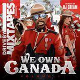 DRIVEBYMIXTAPES PRESENTS::: WE OWN CANADA VOL1 MIXED BY DJ CREAM