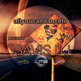ALLYOUCANDANCETO 14: ISAVIS DJ
