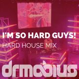 I'm so hard guys! (Hard House Mix)