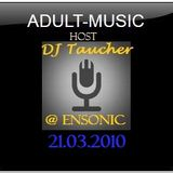 ADULT MUSIC - mixed by DJ Taucher exclusive on enSonic.FM (21.03.2010)