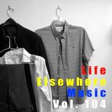 Life Elsewhere Music Vol 104