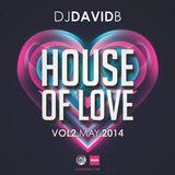 DJ David B - House Of Love - Vol. 2 - May 2014